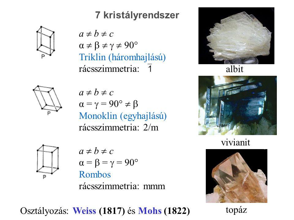 7 kristályrendszer a  b  c. α      90° Triklin (háromhajlású) rácsszimmetria: 1. α =  = 90°  