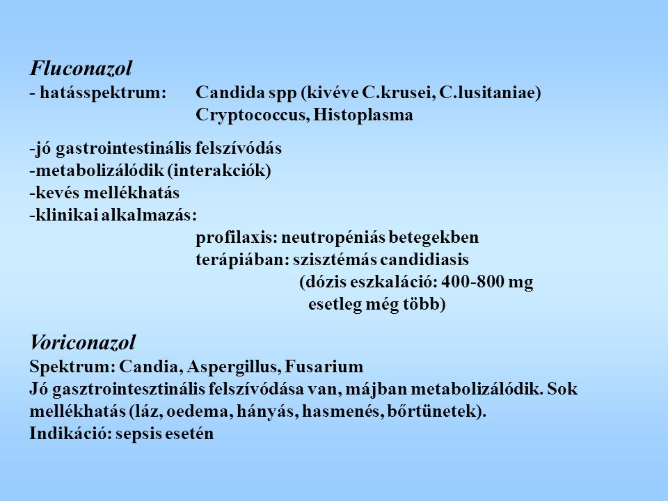 Fluconazol - hatásspektrum:. Candida spp (kivéve C. krusei, C