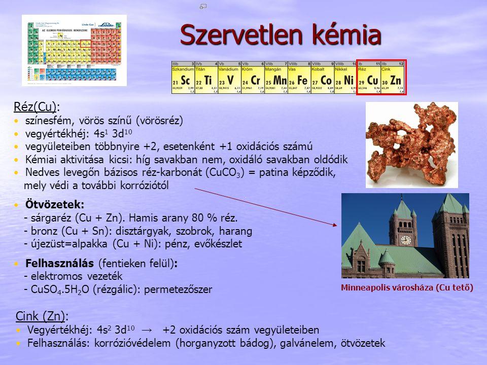 Szervetlen kémia Réz(Cu): Cink (Zn): színesfém, vörös színű (vörösréz)
