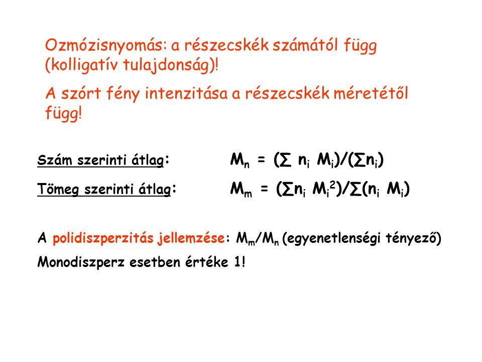 Ozmózisnyomás: a részecskék számától függ (kolligatív tulajdonság)!