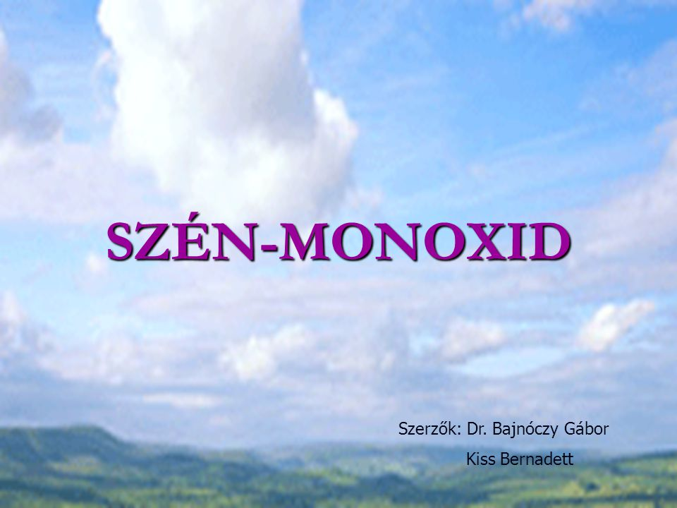 SZÉN-MONOXID Szerzők: Dr. Bajnóczy Gábor Kiss Bernadett