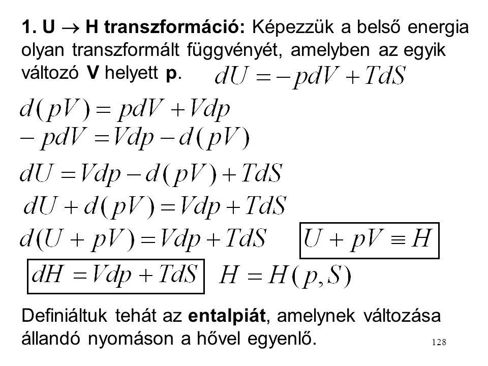 1. U  H transzformáció: Képezzük a belső energia olyan transzformált függvényét, amelyben az egyik változó V helyett p.