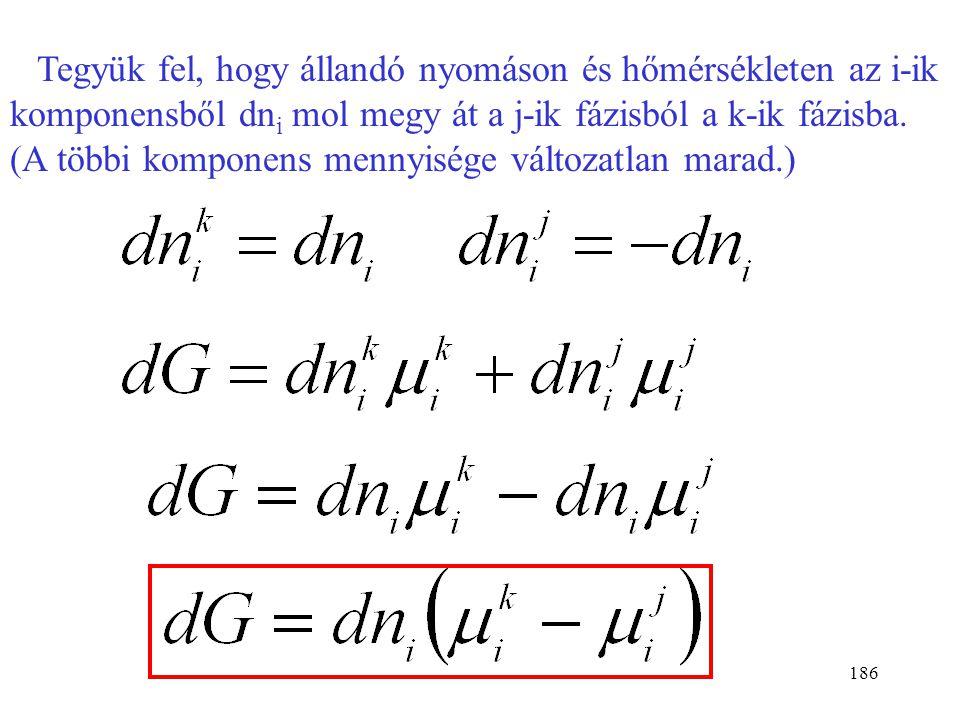Tegyük fel, hogy állandó nyomáson és hőmérsékleten az i-ik komponensből dni mol megy át a j-ik fázisból a k-ik fázisba.