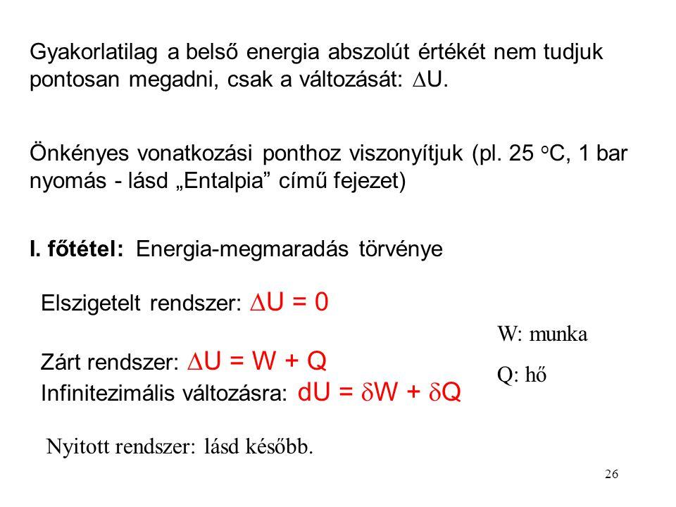 Gyakorlatilag a belső energia abszolút értékét nem tudjuk pontosan megadni, csak a változását: U.