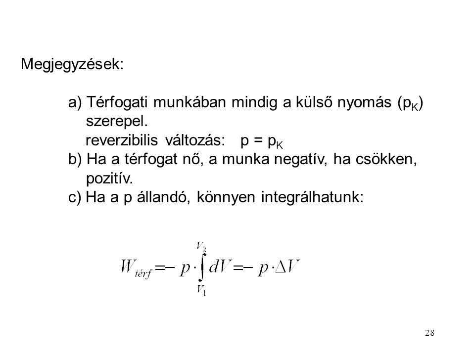 Megjegyzések: a) Térfogati munkában mindig a külső nyomás (pK) szerepel. reverzibilis változás: p = pK.