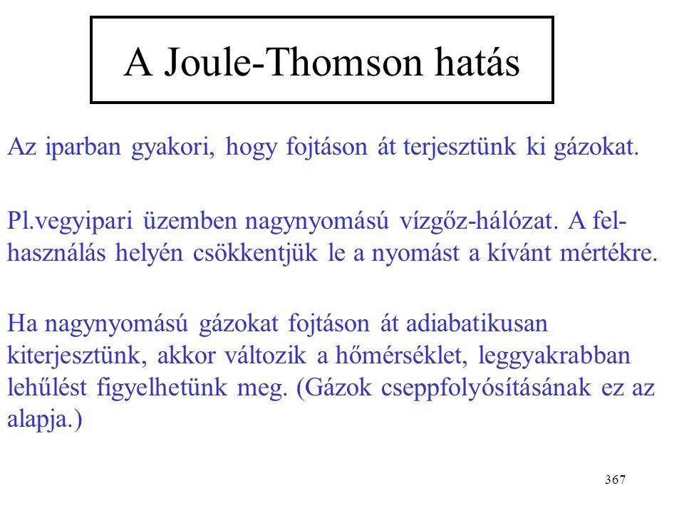 A Joule-Thomson hatás Az iparban gyakori, hogy fojtáson át terjesztünk ki gázokat.