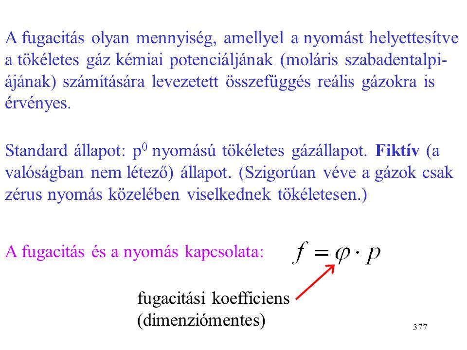 A fugacitás olyan mennyiség, amellyel a nyomást helyettesítve a tökéletes gáz kémiai potenciáljának (moláris szabadentalpi-ájának) számítására levezetett összefüggés reális gázokra is érvényes.