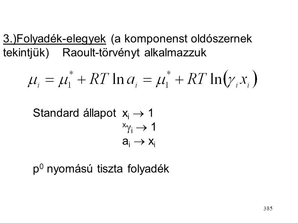 3.)Folyadék-elegyek (a komponenst oldószernek tekintjük) Raoult-törvényt alkalmazzuk