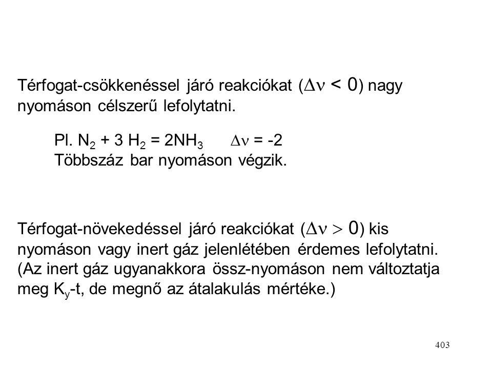 Térfogat-csökkenéssel járó reakciókat ( < 0) nagy nyomáson célszerű lefolytatni.