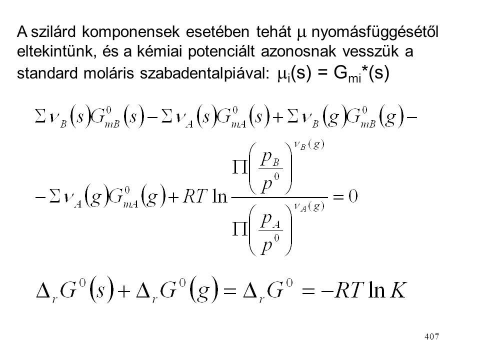A szilárd komponensek esetében tehát m nyomásfüggésétől eltekintünk, és a kémiai potenciált azonosnak vesszük a standard moláris szabadentalpiával: mi(s) = Gmi*(s)