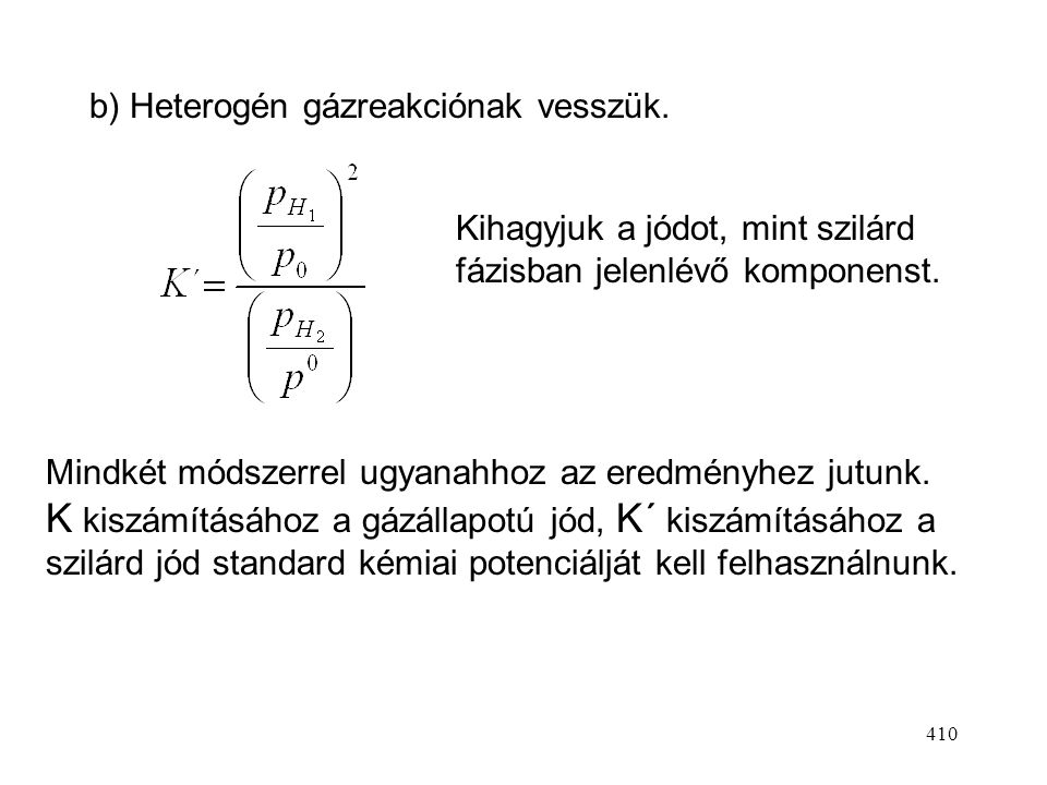 b) Heterogén gázreakciónak vesszük.