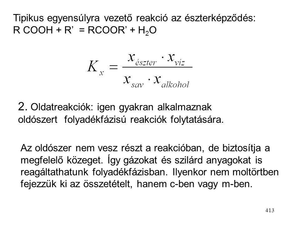 Tipikus egyensúlyra vezető reakció az észterképződés: R COOH + R' = RCOOR' + H2O