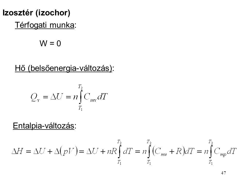 Izosztér (izochor) Térfogati munka: W = 0 Hő (belsőenergia-változás): Entalpia-változás: