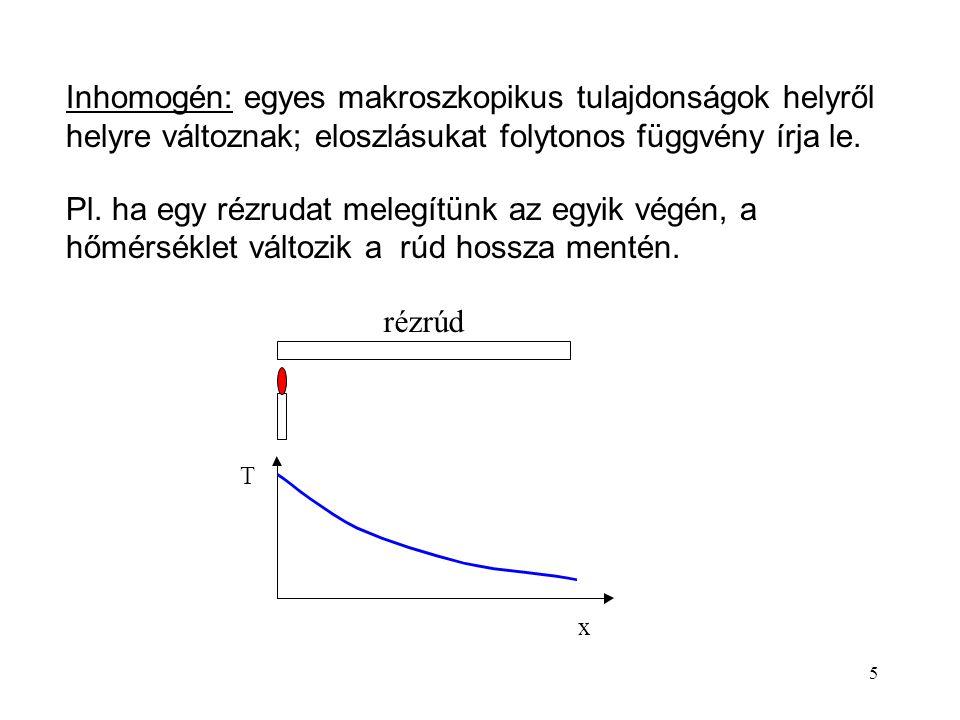 Inhomogén: egyes makroszkopikus tulajdonságok helyről helyre változnak; eloszlásukat folytonos függvény írja le.