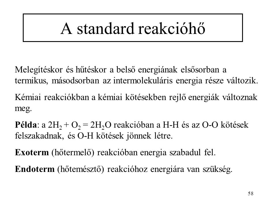 A standard reakcióhő Melegítéskor és hűtéskor a belső energiának elsősorban a termikus, másodsorban az intermolekuláris energia része változik.