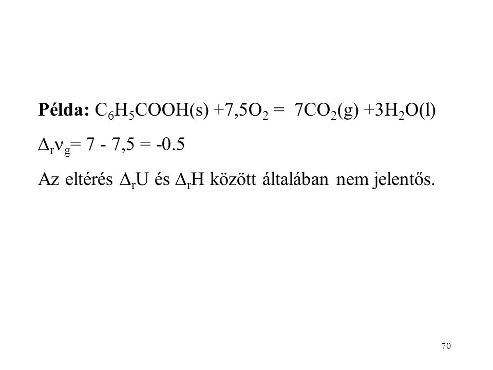 Példa: C6H5COOH(s) +7,5O2 = 7CO2(g) +3H2O(l)