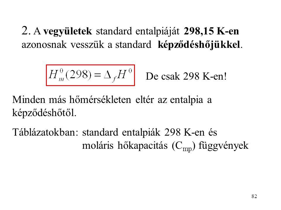 2. A vegyületek standard entalpiáját 298,15 K-en azonosnak vesszük a standard képződéshőjükkel.