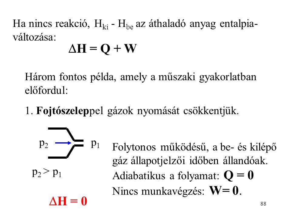 DH = Q + W Ha nincs reakció, Hki - Hbe az áthaladó anyag entalpia-változása: Három fontos példa, amely a műszaki gyakorlatban előfordul: