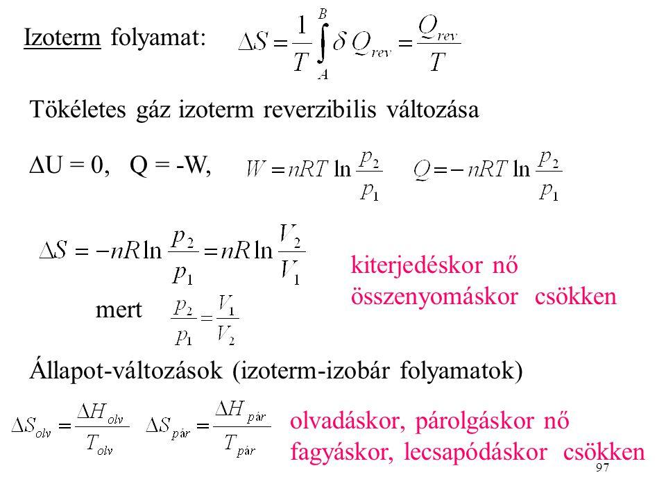 Izoterm folyamat: Tökéletes gáz izoterm reverzibilis változása. DU = 0, Q = -W, kiterjedéskor nő összenyomáskor csökken.