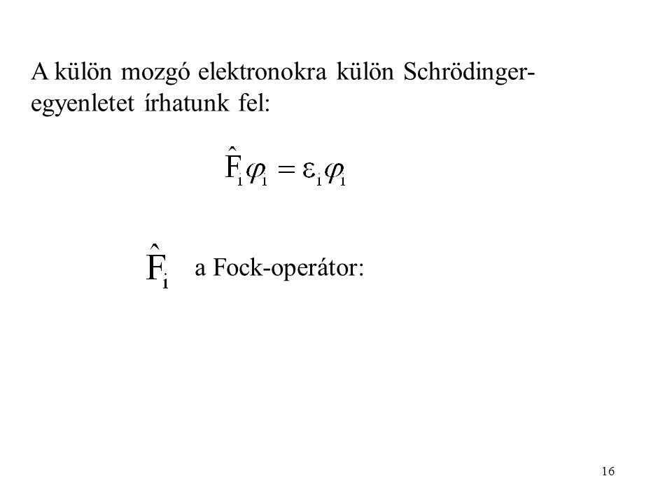 A külön mozgó elektronokra külön Schrödinger-egyenletet írhatunk fel: