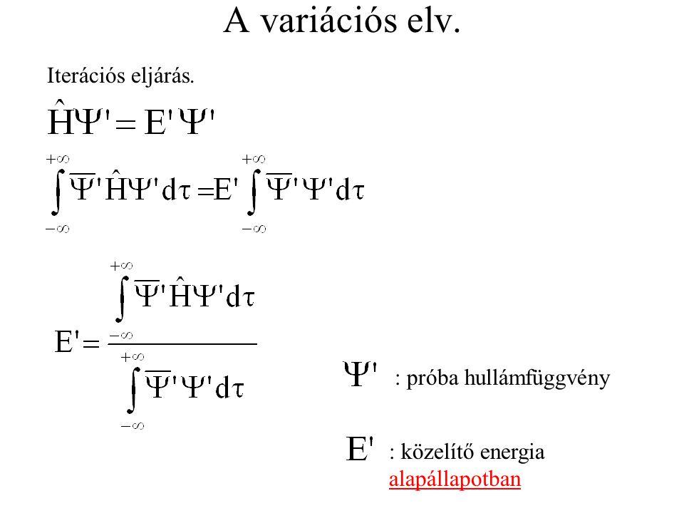 A variációs elv. Iterációs eljárás. : próba hullámfüggvény