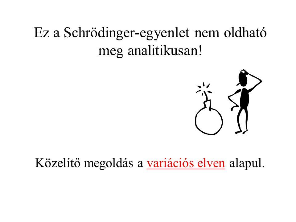 Ez a Schrödinger-egyenlet nem oldható meg analitikusan!