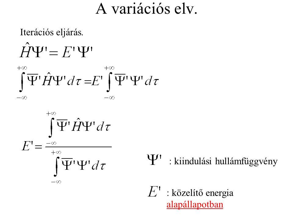 A variációs elv. Iterációs eljárás. : kiindulási hullámfüggvény