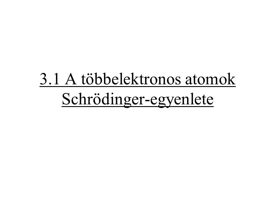 3.1 A többelektronos atomok Schrödinger-egyenlete