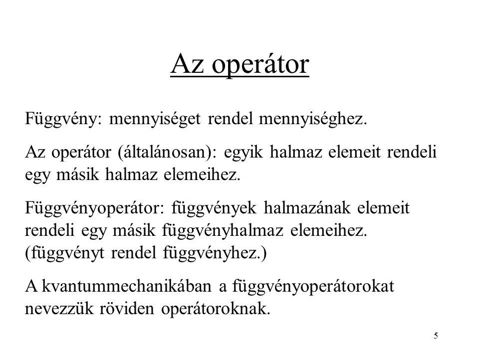 Az operátor Függvény: mennyiséget rendel mennyiséghez.