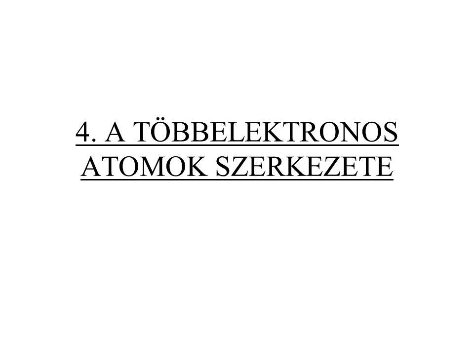 4. A TÖBBELEKTRONOS ATOMOK SZERKEZETE