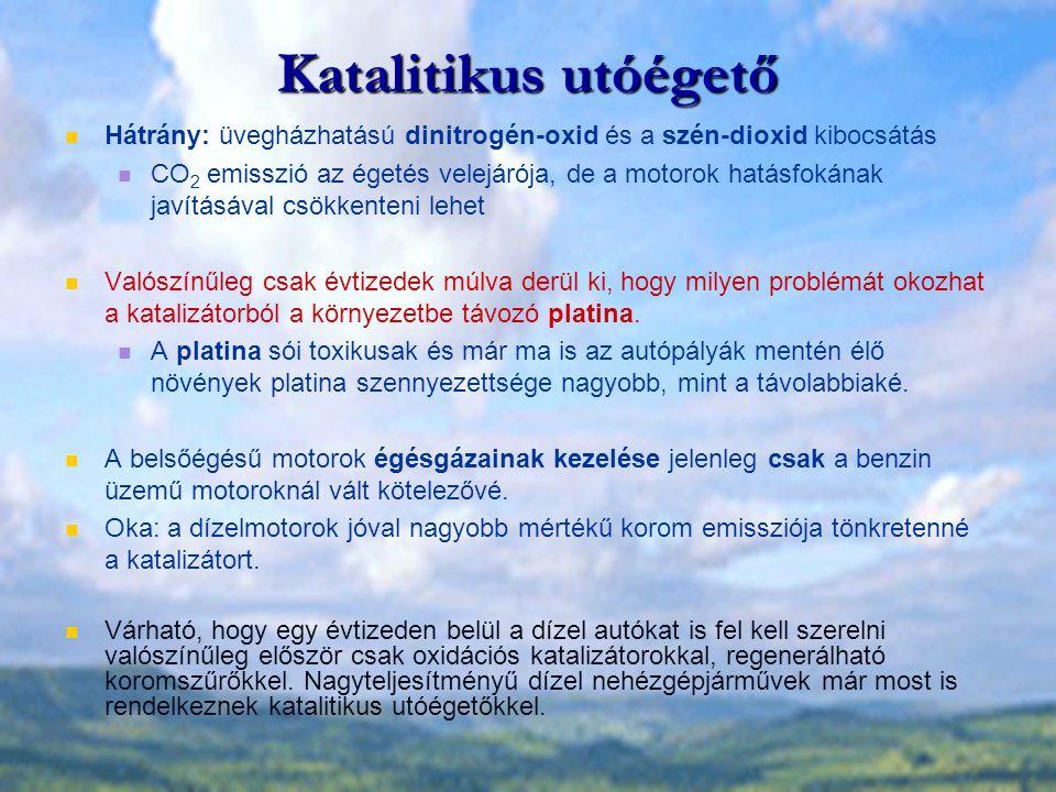 Katalitikus utóégető Hátrány: üvegházhatású dinitrogén-oxid és a szén-dioxid kibocsátás.