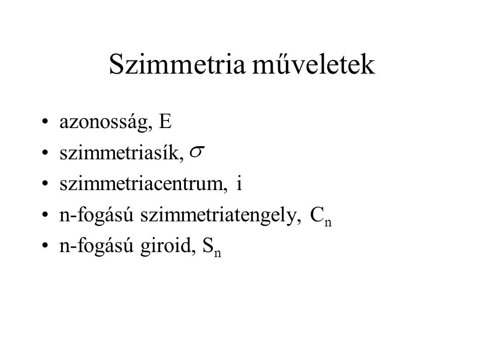 Szimmetria műveletek azonosság, E szimmetriasík, szimmetriacentrum, i