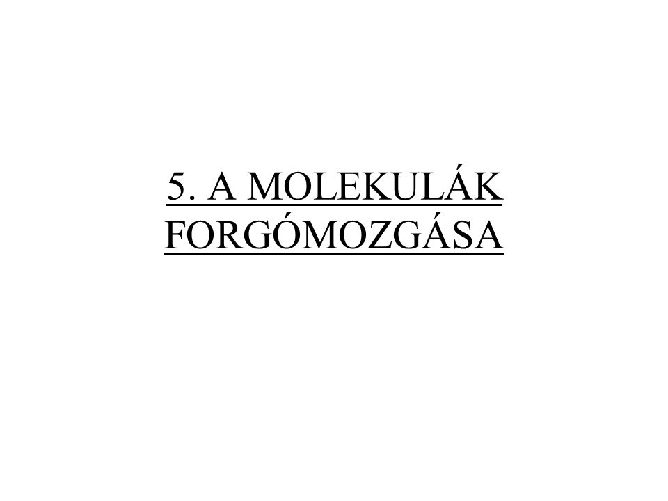 5. A MOLEKULÁK FORGÓMOZGÁSA