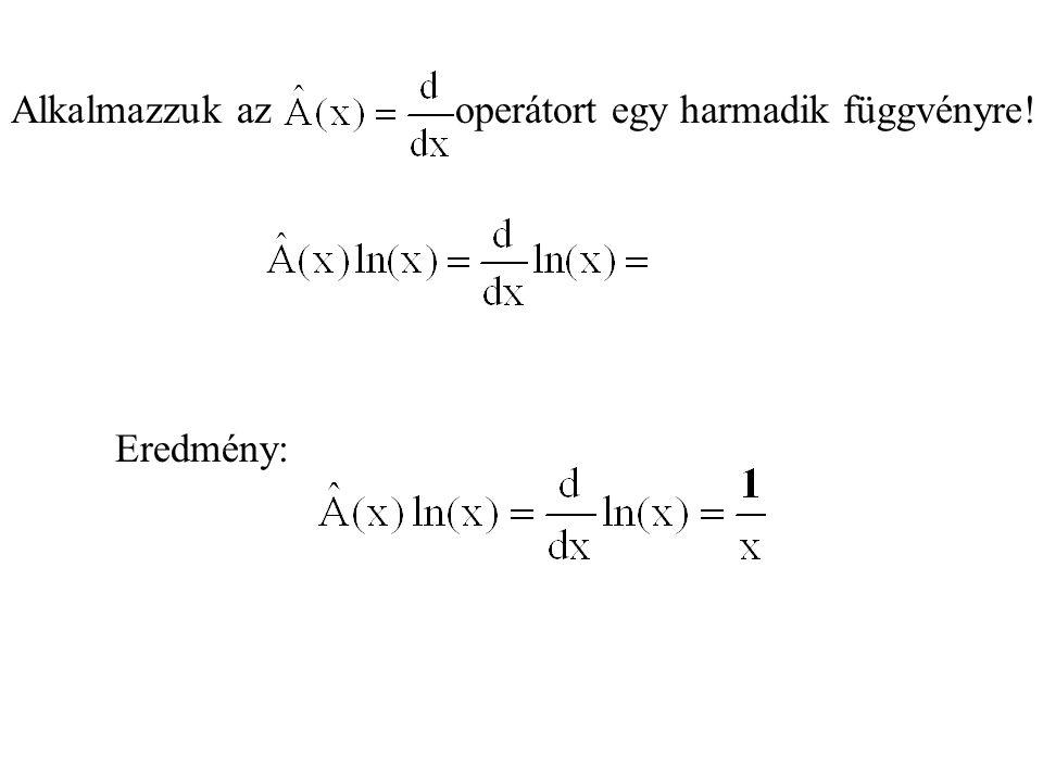 Alkalmazzuk az operátort egy harmadik függvényre!