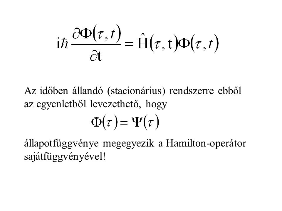 Az időben állandó (stacionárius) rendszerre ebből az egyenletből levezethető, hogy