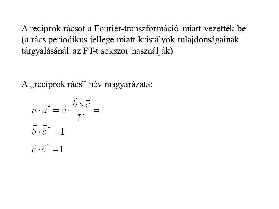 A reciprok rácsot a Fourier-transzformáció miatt vezették be (a rács periodikus jellege miatt kristályok tulajdonságainak tárgyalásánál az FT-t sokszor használják)