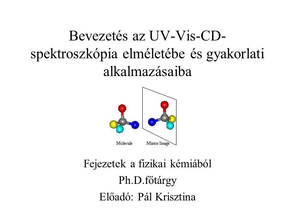 Fejezetek a fizikai kémiából Ph.D.főtárgy Előadó: Pál Krisztina