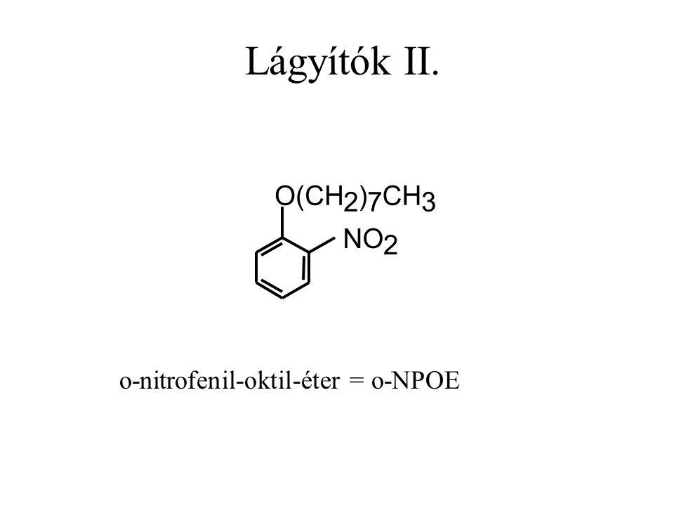 Lágyítók II. O(CH ) CH 2 7 3 NO 2 o-nitrofenil-oktil-éter = o-NPOE