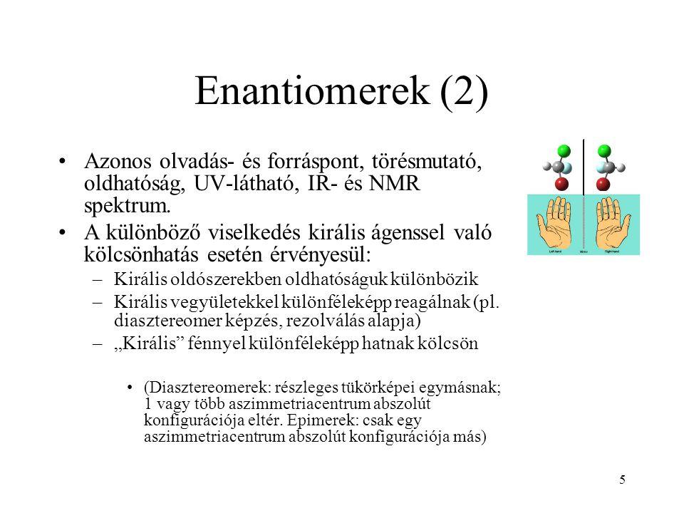 Enantiomerek (2) Azonos olvadás- és forráspont, törésmutató, oldhatóság, UV-látható, IR- és NMR spektrum.