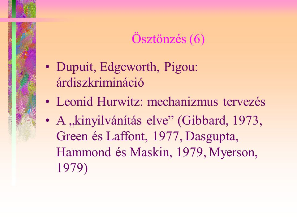 Ösztönzés (6) Dupuit, Edgeworth, Pigou: árdiszkrimináció. Leonid Hurwitz: mechanizmus tervezés.