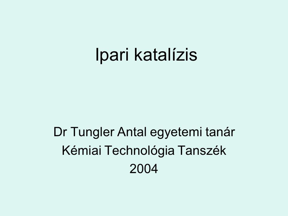 Dr Tungler Antal egyetemi tanár Kémiai Technológia Tanszék 2004