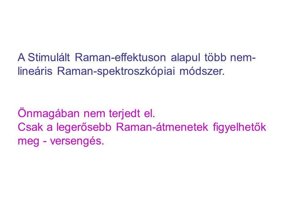 A Stimulált Raman-effektuson alapul több nem-lineáris Raman-spektroszkópiai módszer.