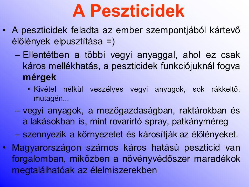 A Peszticidek A peszticidek feladta az ember szempontjából kártevő élőlények elpusztítása =)