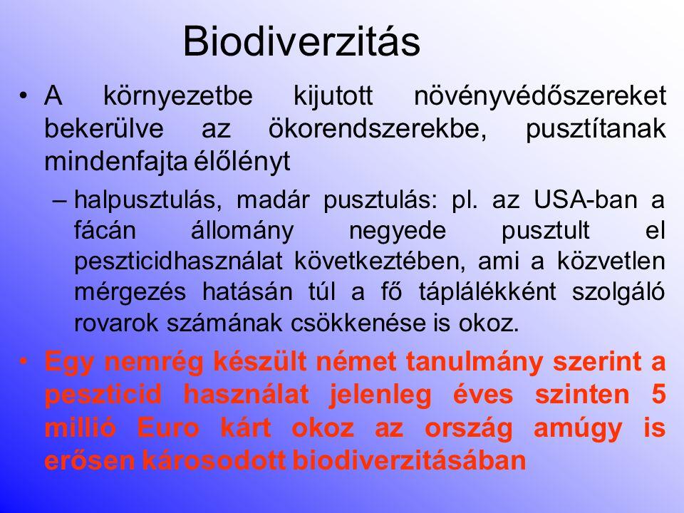 Biodiverzitás A környezetbe kijutott növényvédőszereket bekerülve az ökorendszerekbe, pusztítanak mindenfajta élőlényt.