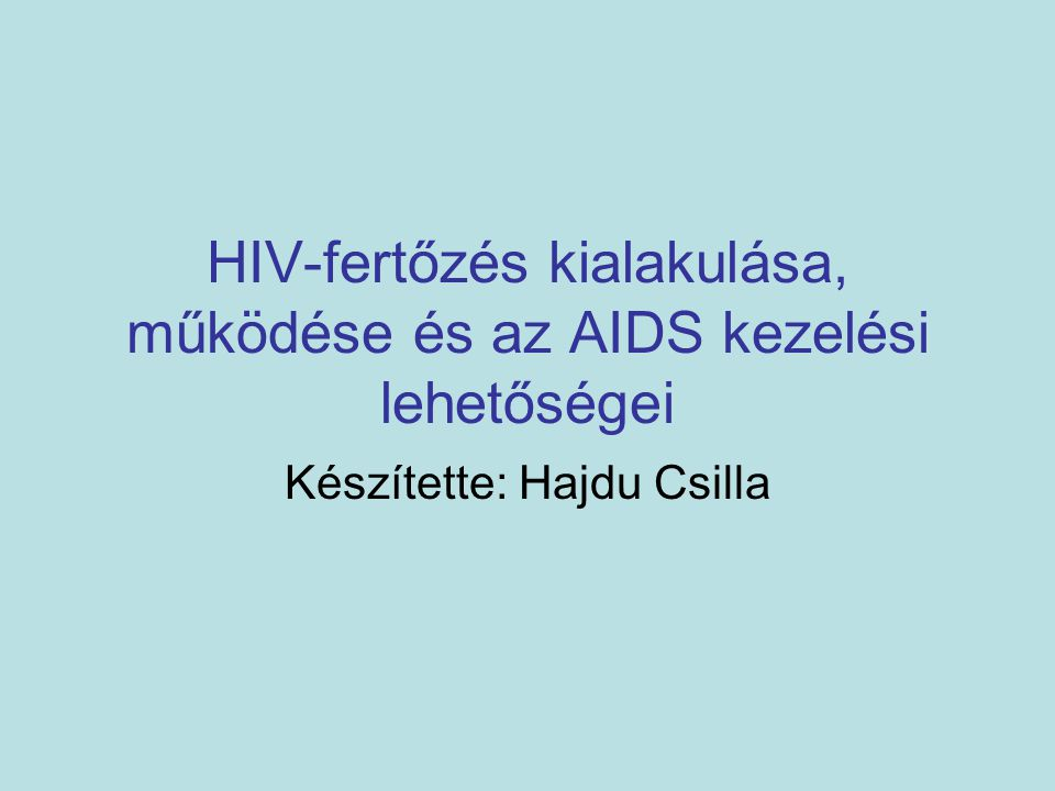 HIV-fertőzés kialakulása, működése és az AIDS kezelési lehetőségei