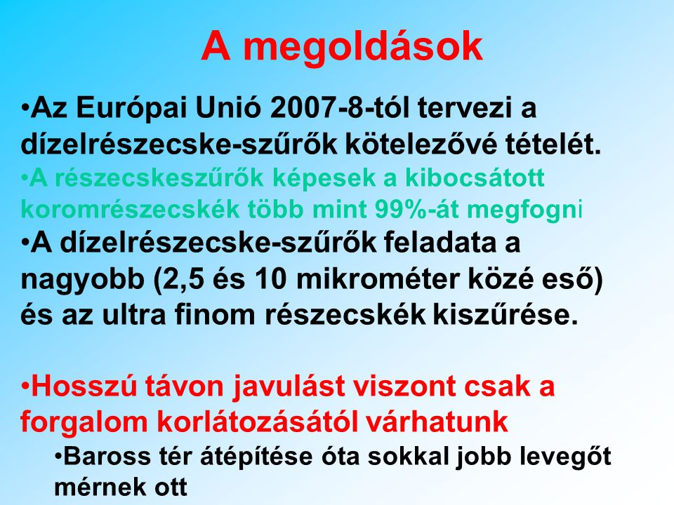 A megoldások Az Európai Unió 2007-8-tól tervezi a dízelrészecske-szűrők kötelezővé tételét.
