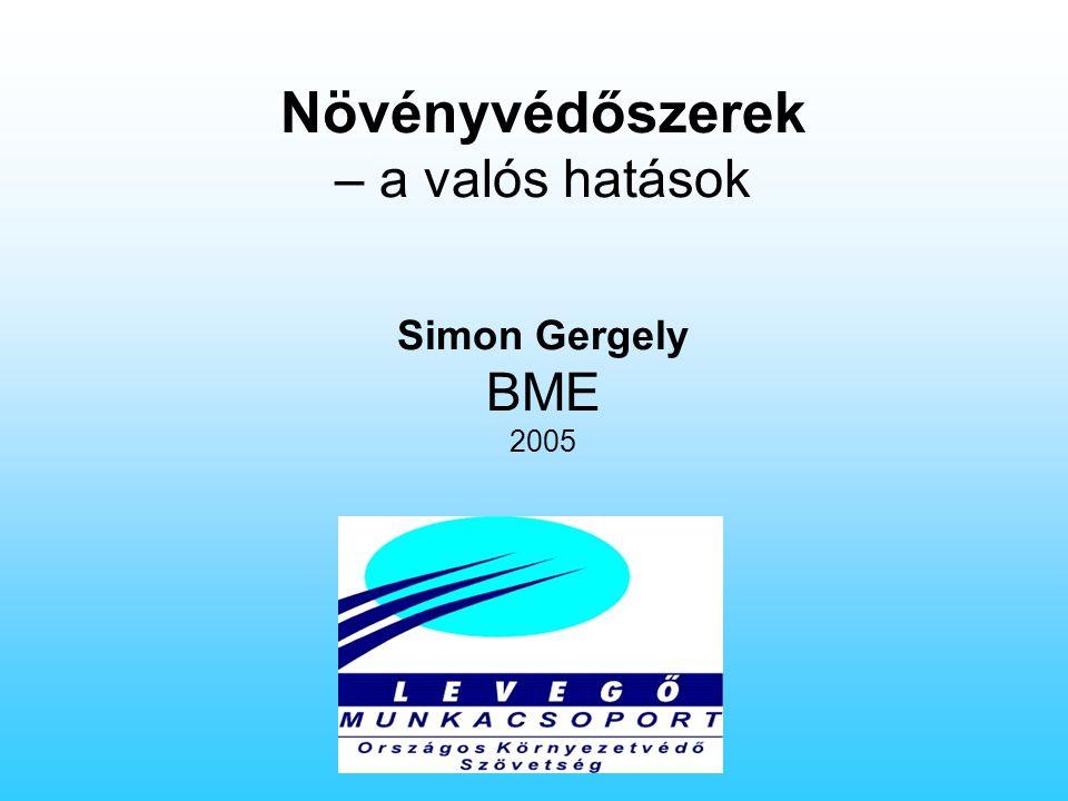 Növényvédőszerek – a valós hatások Simon Gergely BME 2005