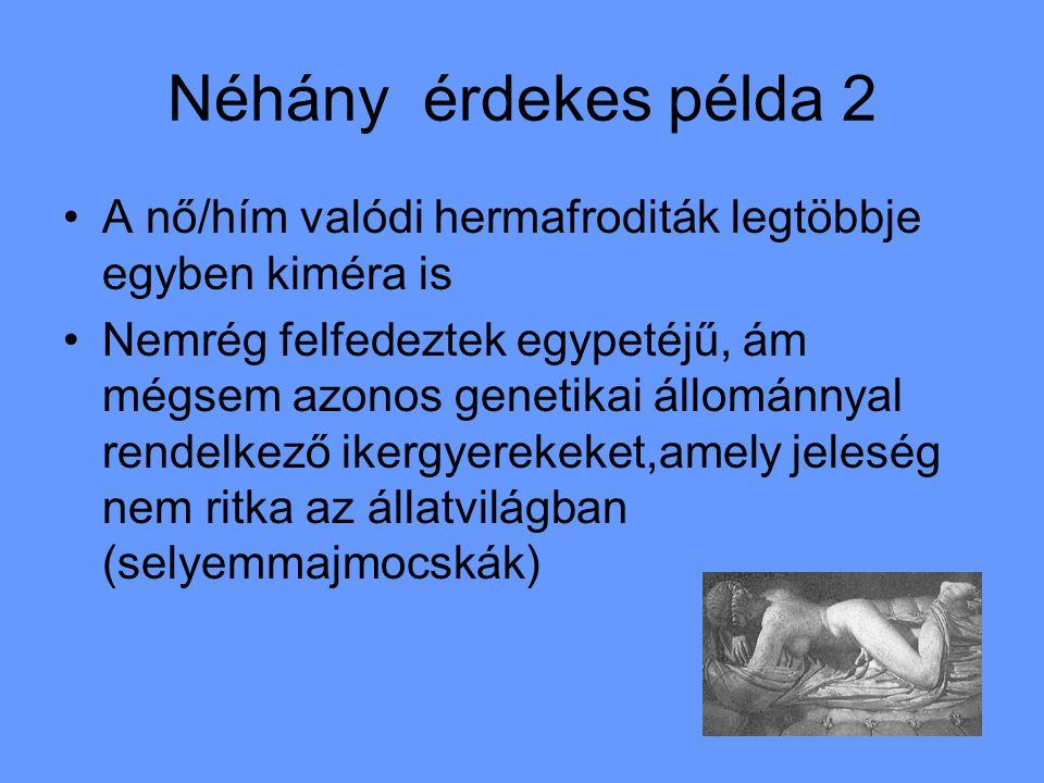 Néhány érdekes példa 2 A nő/hím valódi hermafroditák legtöbbje egyben kiméra is.