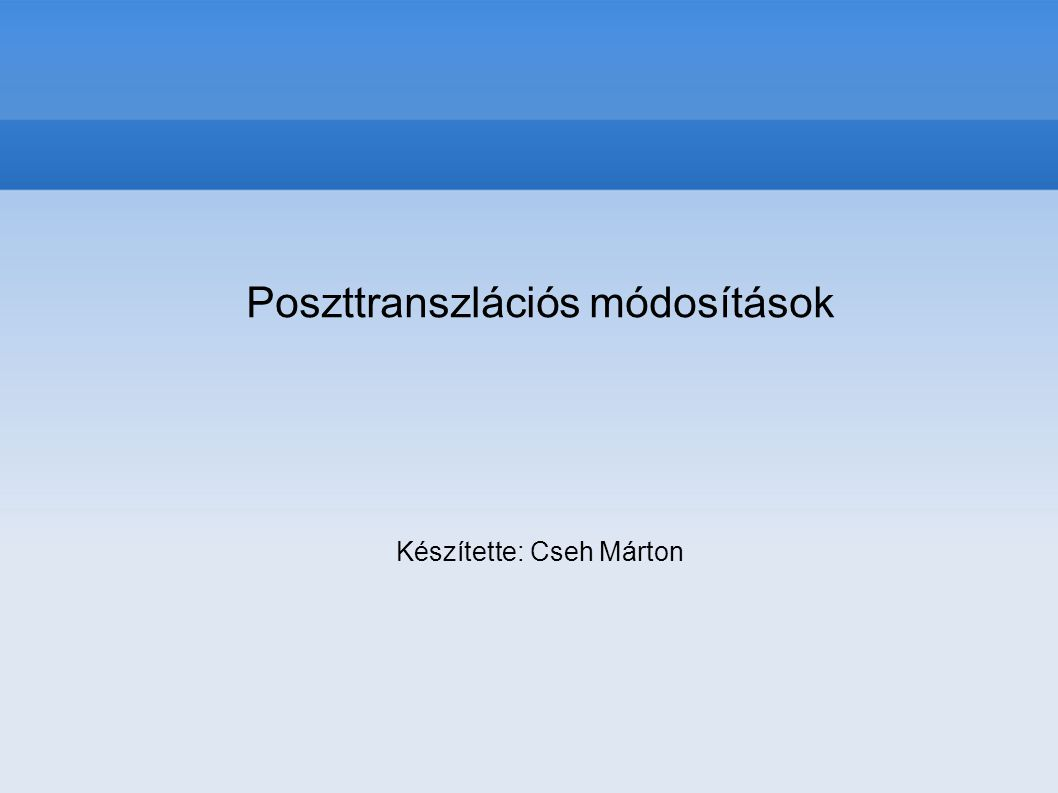 Poszttranszlációs módosítások Készítette: Cseh Márton