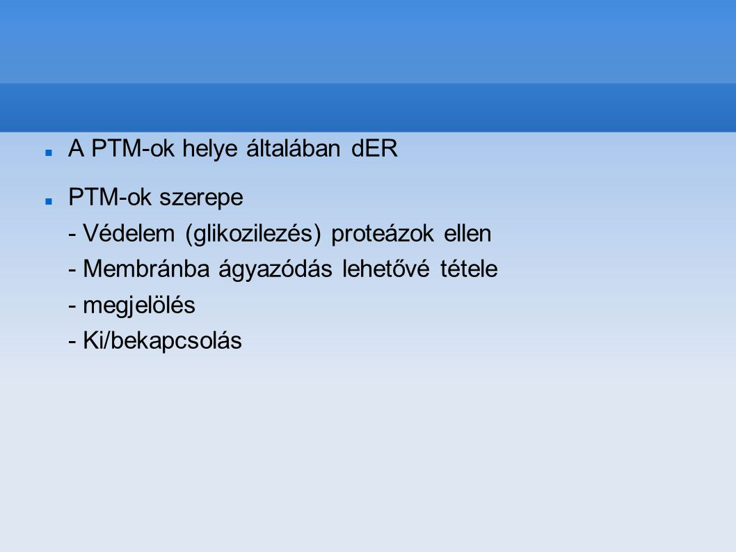 A PTM-ok helye általában dER